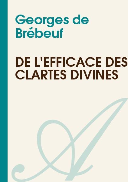 Georges de Brébeuf - De l'efficace des clartés divines