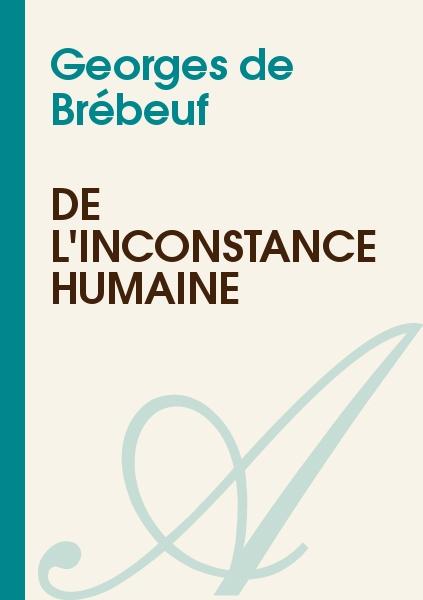 Georges de Brébeuf - De l'inconstance humaine