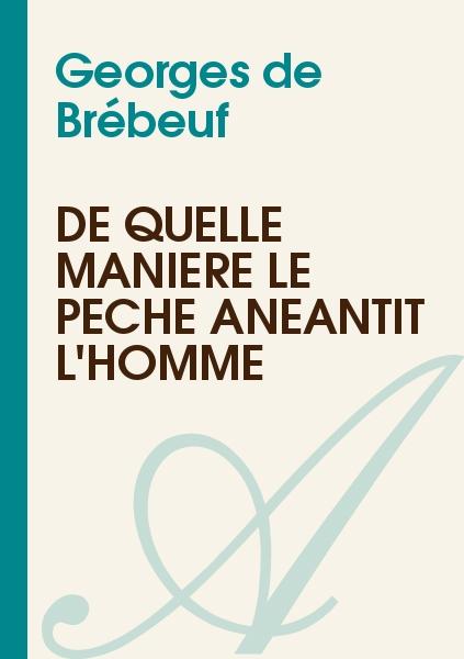 Georges de Brébeuf - De quelle manière le péché anéantit l'homme