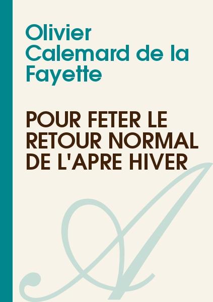 Olivier Calemard de la Fayette - Pour fêter le retour normal de l'âpre hiver