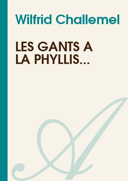 Wilfrid Challemel - Les gants à la Phyllis...