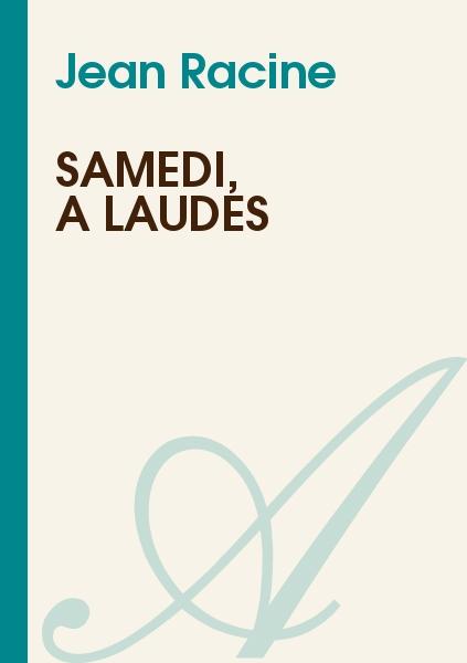 Jean Racine - Samedi, à Laudes