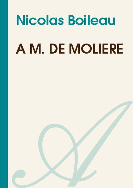 Nicolas Boileau - A M. de Molière