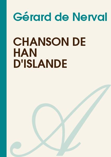 Gérard de Nerval - Chanson de Han d'Islande