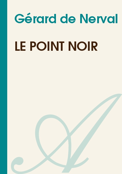 Gérard de Nerval - Le point noir