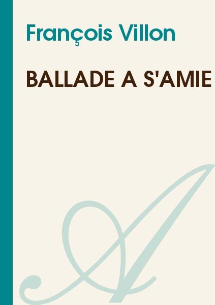 François Villon - Ballade à s'amie