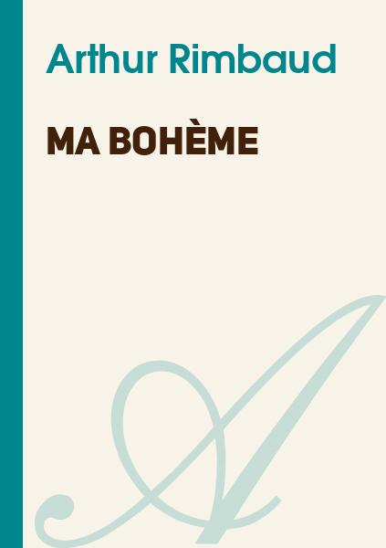 Ma Bohème Arthur Rimbaud Texte Intégral Poésie Atramenta
