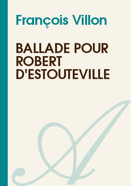 François Villon - Ballade pour Robert d'Estouteville