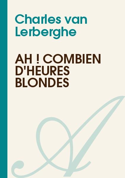 Charles van Lerberghe - Ah ! combien d'heures blondes