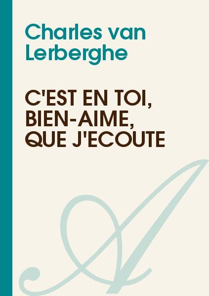 Charles van Lerberghe - C'est en toi, bien-aimé, que j'écoute