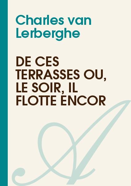Charles van Lerberghe - De ces terrasses où, le soir, il flotte encor