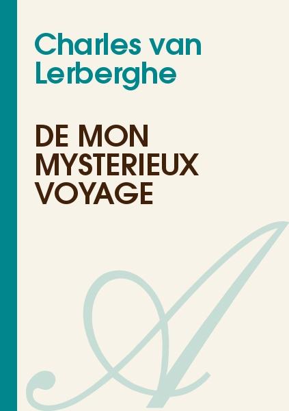 Charles van Lerberghe - De mon mystérieux voyage