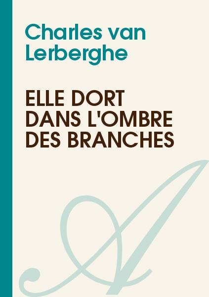 Charles van Lerberghe - Elle dort dans l'ombre des branches