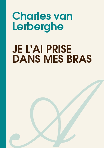 Charles van Lerberghe - Je l'ai prise dans mes bras