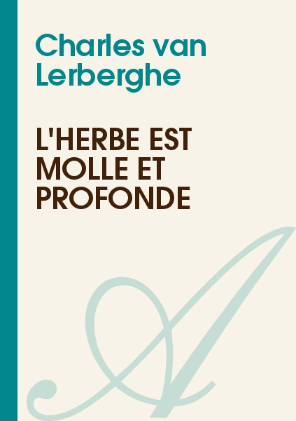 Charles van Lerberghe - L'herbe est molle et profonde