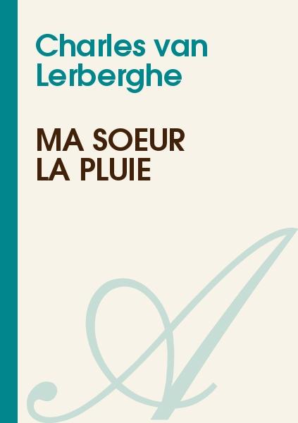 Charles van Lerberghe - Ma soeur la Pluie