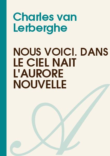 Charles van Lerberghe - Nous voici. Dans le ciel naît l'aurore nouvelle