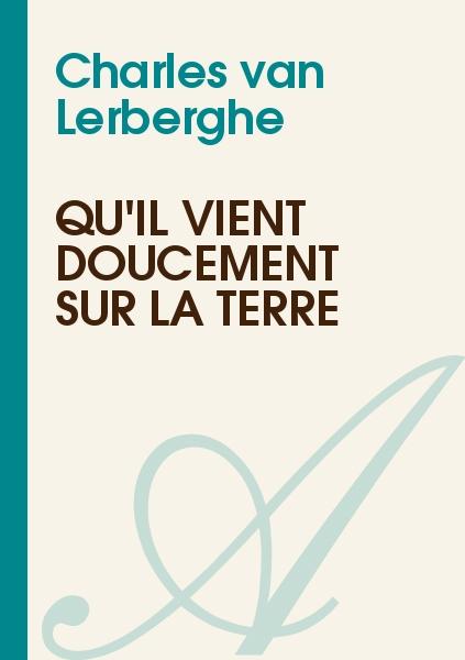 Charles van Lerberghe - Qu'il vient doucement sur la terre