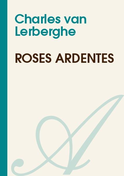 Charles van Lerberghe - Roses ardentes