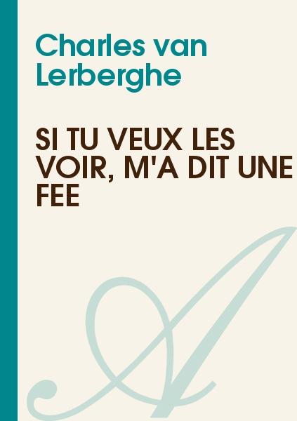 Charles van Lerberghe - Si tu veux les voir, m'a dit une Fée