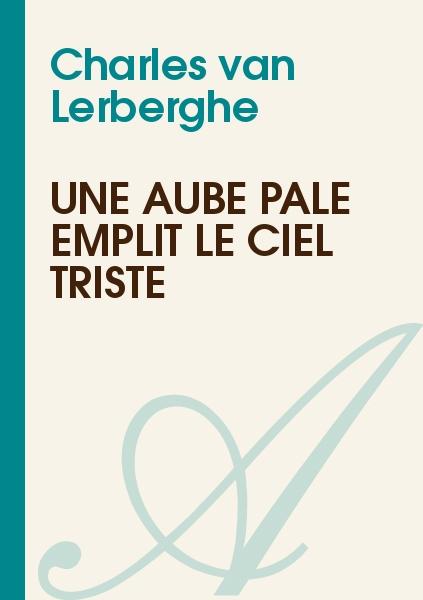 Charles van Lerberghe - Une aube pâle emplit le ciel triste