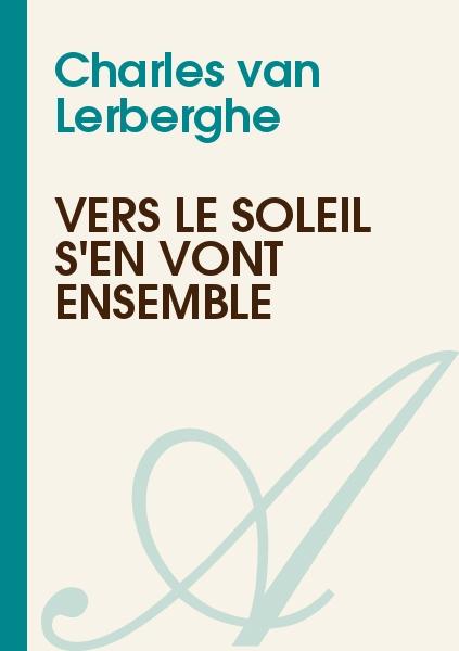 Charles van Lerberghe - Vers le soleil s'en vont ensemble