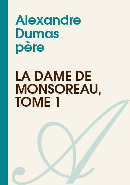 Alexandre Dumas - La dame de Monsoreau, tome 1