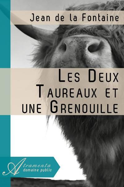 Jean de la Fontaine - Les Deux Taureaux et une Grenouille