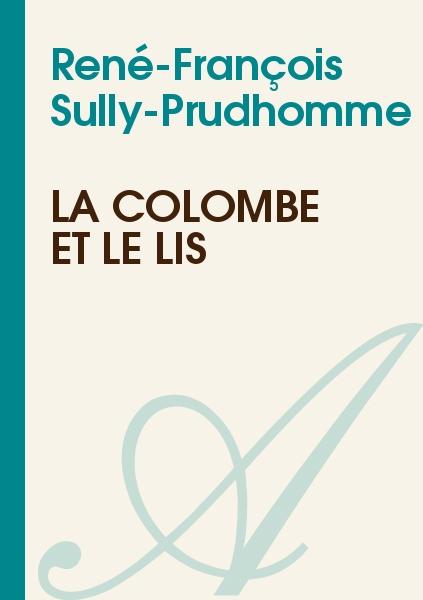 René-François Sully-Prudhomme - La colombe et le lis
