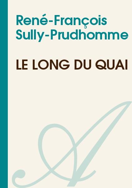 René-François Sully-Prudhomme - Le long du quai